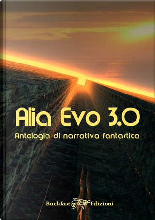 Alia Evo 3.0. Antologia di narrativa fantastica