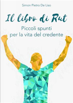 Il libro di Rut. Piccoli spunti per la vita del credente by Simon Pietro De Liso