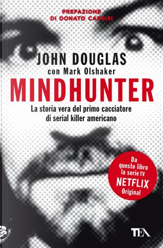 Mindhunter. La storia vera del primo cacciatore di serial killer americano by John Douglas, Mark Olshaker