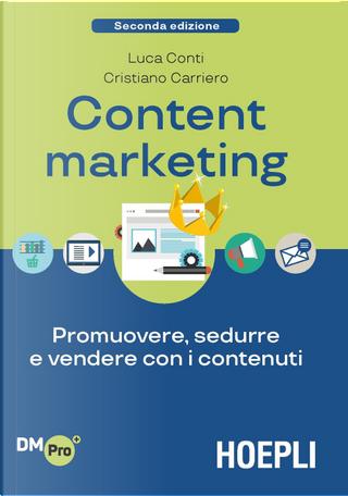 Content Marketing. Promuovere, sedurre e vendere con i contenuti by Cristiano Carriero, Luca Conti