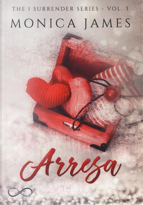 Arresa. The I surrender series. Vol. 3 by Monica James