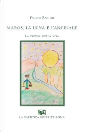 Maros, la luna e l'ancinale. La poesia della vita by Fausto Ranieri