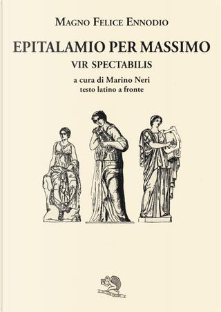 Epitalamio per Massimo vir spectabilis. Testo latino a fronte by Magno Felice Ennodio