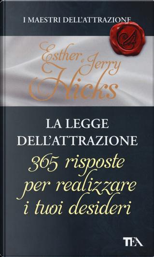 La legge dell'attrazione. 365 risposte per realizzare i tuoi desideri by Esther Hicks, Jerry Hicks