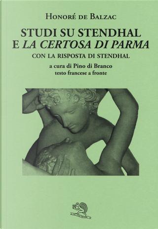 Studi su Stendhal e «La Certosa di Parma». Testo francese a fronte by Honoré de Balzac
