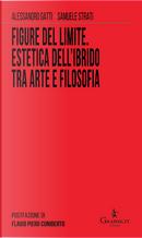 Figure del limite. Estetica dell'ibrido tra arte e filosofia by Alessandro Gatti, Samuele Strati