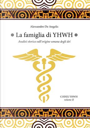 La famiglia di YHWH. Analisi storica sull'origine umana degli dei by Alessandro De Angelis
