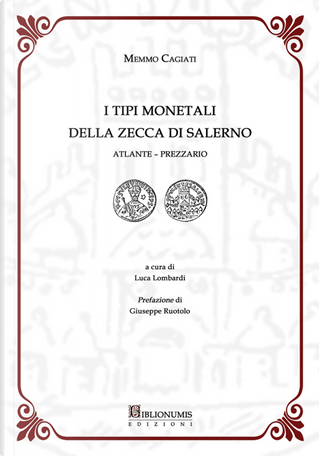 I tipi monetali della zecca di Salerno. Atlante-Prezzario by Memmo Cagiati