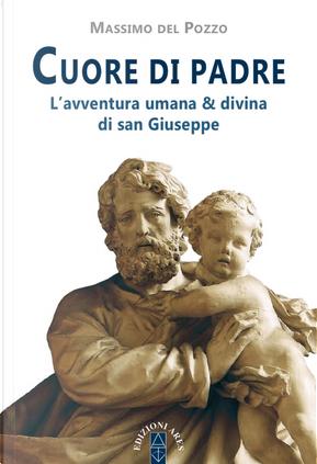 Cuore di Padre. L'avventura umana & divina di san Giuseppe by Massimo Del Pozzo
