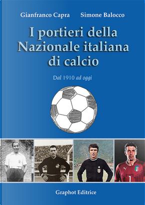I portieri della Nazionale italiana di calcio. Dal 1910 ad oggi by Gianfranco Capra, Simone Balocco