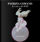 Patrizia Comand. La nave dei folli. Ediz. per bibliofili by Giovanni Mariotti, Philippe Daverio