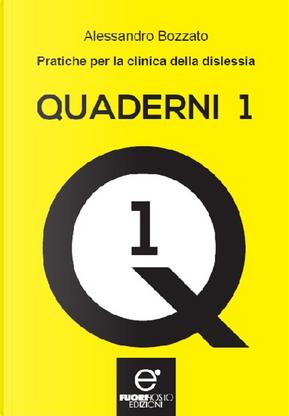 Quaderni. Vol. 1: Pratiche per la clinica della dislessia by Alessandro Bozzato