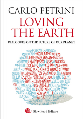Loving the Earth. Dialogues on the future of our planet by Carlo Petrini