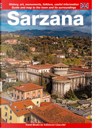 Sarzana. Guide and map to the town and its surroundings. History, art, monuments, folklore, useful information by Diego Savani, Francesca Giovanelli, Michela Bolioli