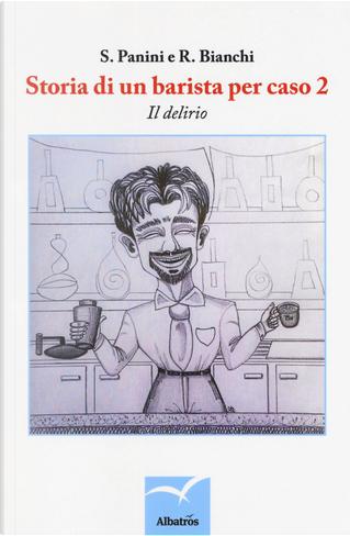 Storia di un barista per caso. Vol. 2: Il delirio by R. Bianchi, S. Panini