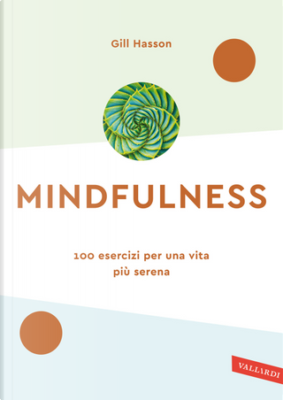 Mindfulness. 100 esercizi per una vita più serena by Gill Hasson