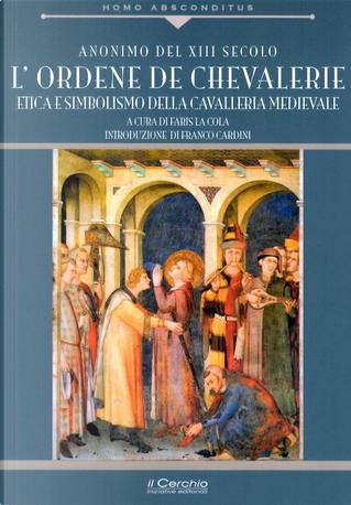 Ordene de Chevallerie. Iniziazione e missione della cavalleria medievale cristiana by Anónimo