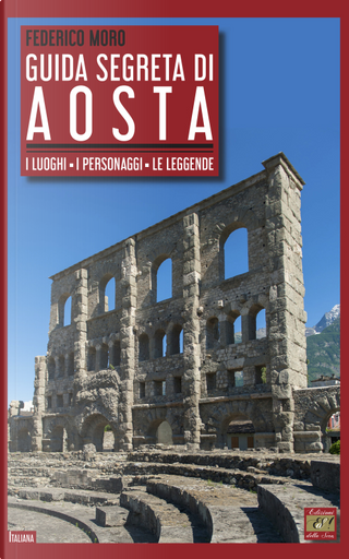 Guida segreta di Aosta. I luoghi, i personaggi, le leggende by Federico Moro