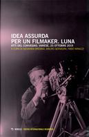 Idea assurda per un filmaker. Luna. Atti del Convegno (Varese, 25 ottobre 2019)