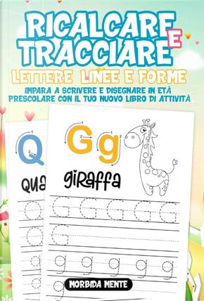 Ricalcare e tracciare lettere, linee e forme: impara a scrivere e disegnare in età prescolare. Il nuovo libro di attività per bambini 3+ by Mordida Mente
