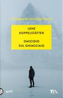 Omicidio sul ghiacciaio. Un'indagine del commissario Grauner by Lenz Koppelstätter