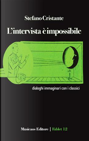 L'intervista è impossibile. Dialoghi immaginari con i classici by Stefano Cristante