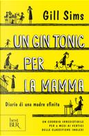 Un gin tonic per la mamma. Diario di una madre sfinita by Gill Sims