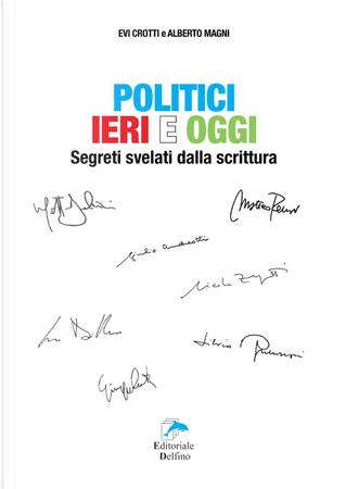 Politici ieri e oggi. Segreti svelati dalla scrittura by Alberto Magni, Evi Crotti
