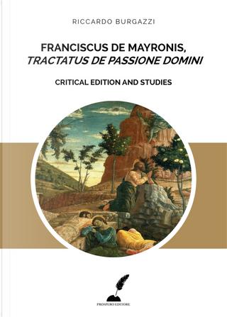 Franciscus de Mayronis, «Tractatus de passione Domini». Critical edition and studies by Riccardo Burgazzi
