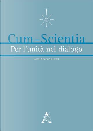 Cum-scientia. Per l'unità nel dialogo. Rivista semestrale di filosofia teoretica. Vol. 1 by Aldo Stella