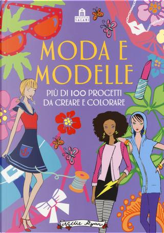 Moda e modelle. Più di 100 progetti da creare e colorare