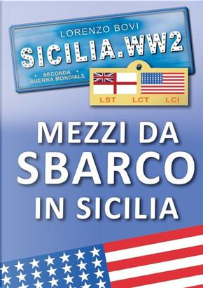Sicilia. WW2 seconda guerra mondiale. Foto inedite. Mezzi da sbarco in Sicilia. lst lct lci by Lorenzo Bovi