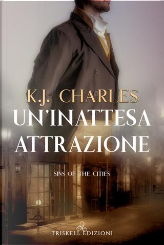 Un'inattesa attrazione. Sins of the cities by K. J. Charles