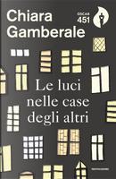 Le luci nelle case degli altri by Chiara Gamberale