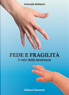 Fede e fragilità. Il velo della tenerezza by Antonella Battistoni