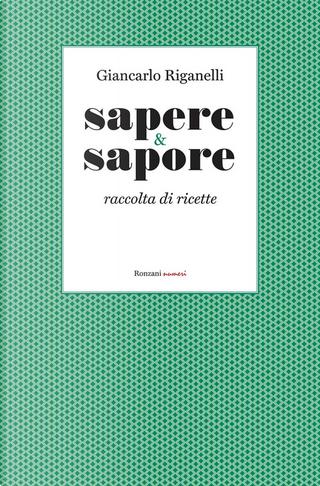 Sapere & Sapore. Raccolta di ricette by Giancarlo Riganelli