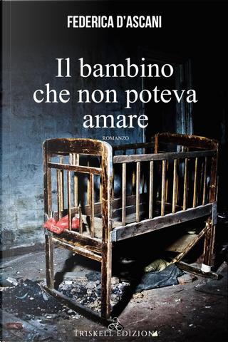 Il bambino che non poteva amare by Federica D'Ascani