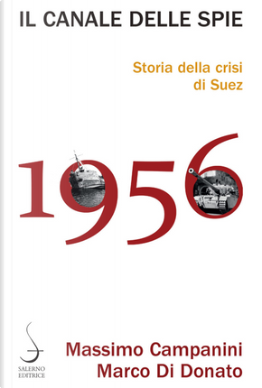 Il canale delle spie. Storia della crisi di Suez 1956 by Marco Di Donato, Massimo Campanini