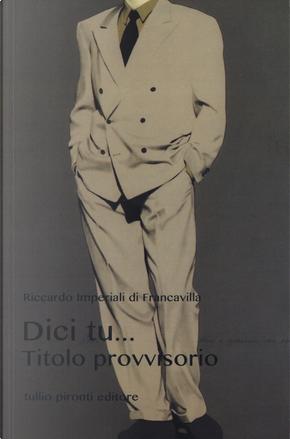Dici tu... Titolo provvisorio by Riccardo Imperiali Di Francavilla
