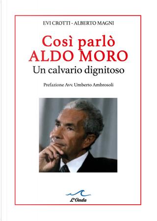 Così parlò Aldo Moro. Un calvario dignitoso. Studio grafologico dei 400 manscritti by Alberto Magni, Evi Crotti