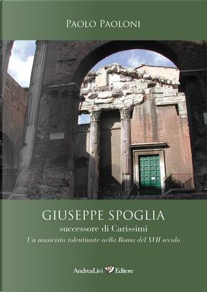 Giuseppe Spoglia successore di Carissimi. Un musicista tolentinate nella Roma del XVII secolo by Paolo Paoloni
