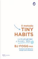 Il metodo Tiny Habits. La rivoluzione a piccoli passi by B. J. Fogg