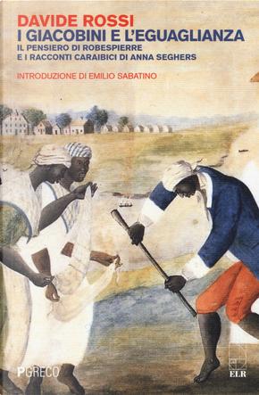 I giacobini e l'eguaglianza. Il pensiero di Robespierre e i racconti caraibici di Anna Seghers by Davide Rossi