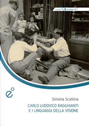 Carlo Ludovico Ragghianti e i linguaggi della visione by Simona Scattina