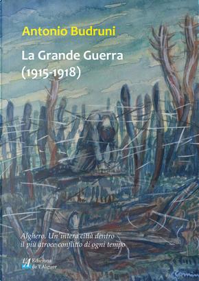 La Grande Guerra (1915-1918). Alghero. Un'intera città dentro il più atroce conflitto di ogni tempo by Antonio Budruni