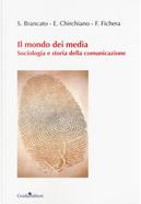 Il mondo dei media. Sociologia e storia della comunicazione by Emiliano Chirchiano, Francesca Fichera, Sergio Brancato