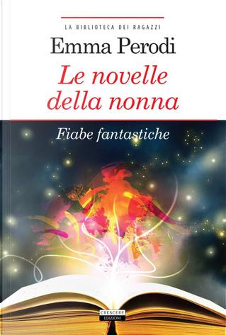 Le novelle della nonna. Fiabe fantastiche by Emma Perodi