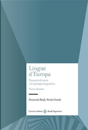 Lingue d'Europa. Elementi di storia e di tipologia linguistica by Emanuele Banfi, Nicola Grandi