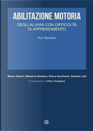 Abilitazione motoria degli alunni con difficoltà di apprendimento by Daniele Lodi, Felice Vecchione, Massimo Barbieri, Mauro Spezzi