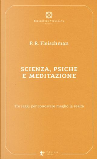 Scienza, psiche e meditazione. Tre saggi per conoscere meglio la realtà by Paul R. Fleischman